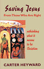 Saving Jesus from Those Who are Right: Rethinking What it Means to be Christian by Carter Heyward (Paperback, 1999)
