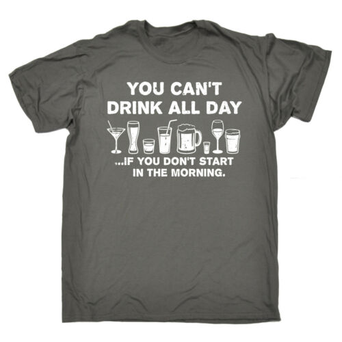 You Cant Drink All Day If MENS T-SHIRT tee birthday gift booze drinking funny