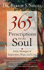 365 Prescriptions for the Soul: Daily Messages of Inspiration, Hope, and Love by Bernie S. Siegel (Paperback, 2009)