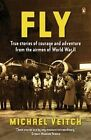 Fly: True Stories of Courage and Adventure from the Airmen of World War II by Michael Veitch (Paperback, 2009)