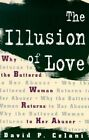 The Illusion of Love: Why the Battered Woman Returns to Her Abuser by David P. Celani (Paperback, 1996)