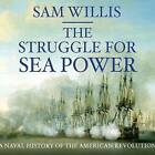 The Struggle for Sea Power: Naval History of the American Revolution by Sam Willis (CD-Audio, 2016)