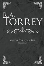 R A Torrey On The Christian Life 8 Books In 1