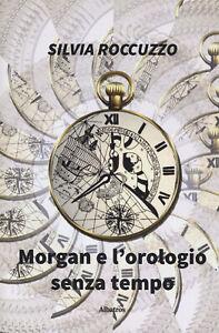 Morgan e l'orologio senza tempo - Roccuzzo Silvia