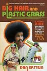 Big Hair and Plastic Grass: A Funky Ride Through Baseball and America in the Swinging '70s by Dan Epstein (Paperback / softback, 2012)
