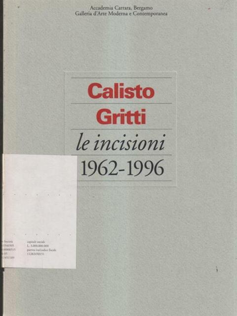 CALISTO GRITTI LE INCISIONI 1962-1996  AA.VV. SKIRA 1998