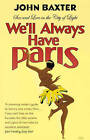We'll Always Have Paris: Sex and Love In the City of Light by John Baxter (Paperback, 2006)