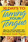 30 Days to Taming Your Tongue: What You Say (and Don't Say) Will Improve Your Relationships by Deborah Smith Pegues (Paperback, 2008)