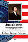 James Monroe: Ensuring National Security with an Instinct for Command by Barbara Bennett Peterson (Hardback, 2016)