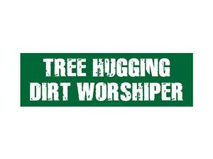 Tree-hugging-dirt-worshiper-Bumper-Sticker