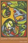 Queer Migration Politics: Activist Rhetoric and Coalitional Possibilities by Karma R. Chavez (Paperback, 2013)