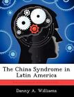 The China Syndrome in Latin America by Danny A Williams (Paperback / softback, 2012)