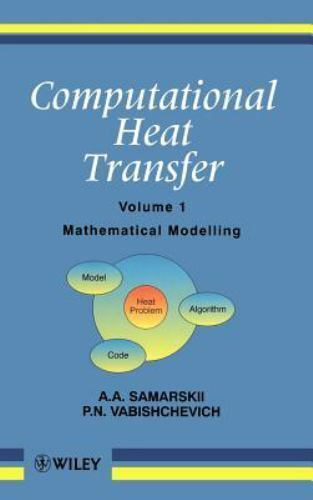 Computational Heat Transfer, Mathematical Modelling Vol. 1 Volume 1 by A. A....