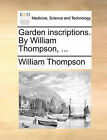 Garden Inscriptions. by William Thompson, ... by William Thompson (Paperback / softback, 2010)