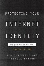 Protecting Your Internet Identity : Are You Naked Online? by Theresa Payton...
