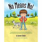 No Means No!: Teaching Personal Boundaries, Consent; Empowering Children by Respecting Their Choices and Right to Say 'No!' by Upload Publishing Pty Ltd (Paperback, 2015)
