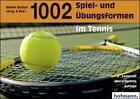 Tausendundzwei (1002) Spiel- und Übungsformen im Tennis von Walter Bucher (2011, Taschenbuch)
