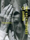 The Architecture of Error: Matter, Measure, and the Misadventures of Precision by Francesca Hughes (Paperback, 2014)