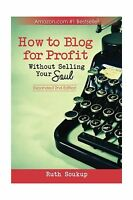How To Blog For Profit: Without Selling Your Soul Free Shipping