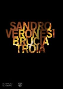 Brucia-Troia-SANDRO-VERONESI-ROMANZI-BOMPIANI-LETTERATURA-MODERNA