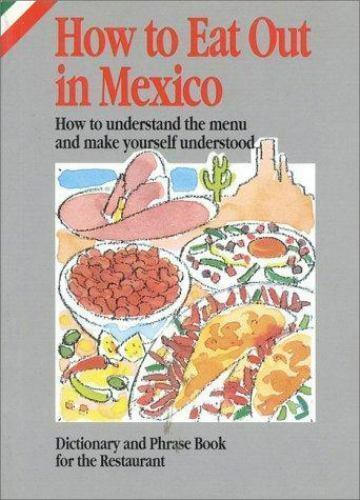 How to Eat Out in Mexico : How to Understand the Menu and Make Yourself...