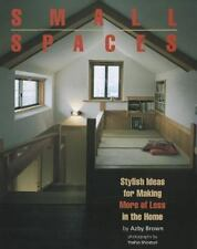 Small Spaces : Stylish Ideas for Making More of Less in the Home by Azby...