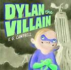 Dylan the Villain by K. G. Campbell (Hardback, 2016)