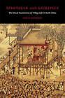 Spectacle and Sacrifice: The Ritual Foundations of Village Life in North China by David Johnson (Hardback, 2010)