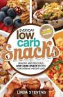 Low Carb Snacks: Healthy and Delicious Low Carb Snack Recipes for Extreme Weight Loss by Linda Stevens (Paperback / softback, 2015)