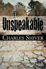 Unspeakable by Charles Shiver (Paperback / softback, 2010)