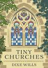Tiny Churches by Dixe Wills (Hardback, 2016)