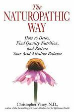 The Naturopathic Way : How to Detox, Find Quality Nutrition, and Restore Your...