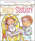 You're Getting a Baby Sister! by Sheila Sweeny Higginson (Board book, 2012)