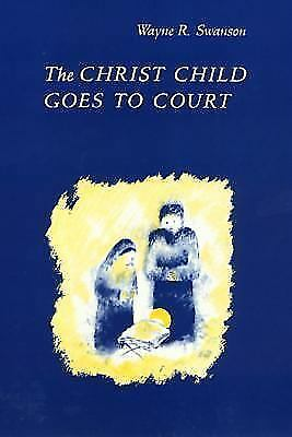 The Christ Child Goes to Court by Wayne R. Swanson