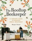 Rooftop Beekeeper: A Scrappy Guide to Keeping Urban Honeybees by Megan Paska (Paperback, 2014)