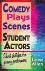 Comedy Plays & Scenes for Student Actors: Short Sketches for Young Performers by Laurie Allen (Paperback, 2011)