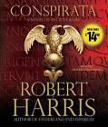 Conspirata: A Novel of Ancient Rome by Robert Harris (CD-Audio, 2016)