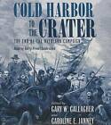 Cold Harbor to the Crater: The End of the Overland Campaign by Gary W Gallagher, Caroline E Janney (CD-Audio, 2015)