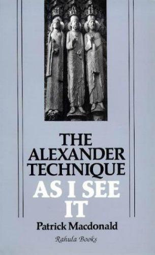 The Alexander Technique As I See It, Macdonald, Patrick, Good Book