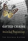 Gifted Chains: Unlocked Beginnings by The Chatman Sisters (Hardback, 2014)