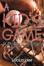A Kid's Game : (a Baseball Fantasy) by Lucilo Lam (2012, Paperback)