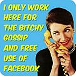 funny drinks mat dm coaster I Only Work Here For The Bitchy Gossip..