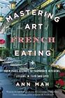 Mastering the Art of French Eating: From Paris Bistros to Farmhouse Kitchens, Lessons in Food and Love by Ann Mah (Paperback, 2014)