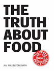 The Truth About Food by Jill Fullerton-Smith (Paperback, 2007)