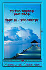 To the Border and Back: Part III the Poetry by Madeline Shannon (Paperback / softback, 2009)