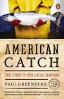 American Catch: The Fight for Our Local Seafood by Paul Greenberg (Paperback / softback, 2015)