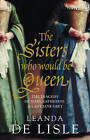 The Sisters Who Would be Queen: The Tragedy of Mary, Katherine and Lady Jane Grey by Leanda de Lisle (Hardback, 2009)
