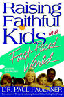 Raising Faithful Kids in a Fast-Paced World by Dr Paul Faulkner (Paperback / softback, 2006)
