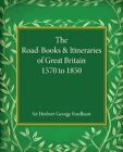 The Road-Books and Itineraries of Great Britain 1570 to 1850: A Catalogue by Cambridge University Press (Paperback, 2014)
