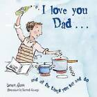 I Love You Dad: And All the Things You Say and Do by Susan Akass (Hardback, 2011)